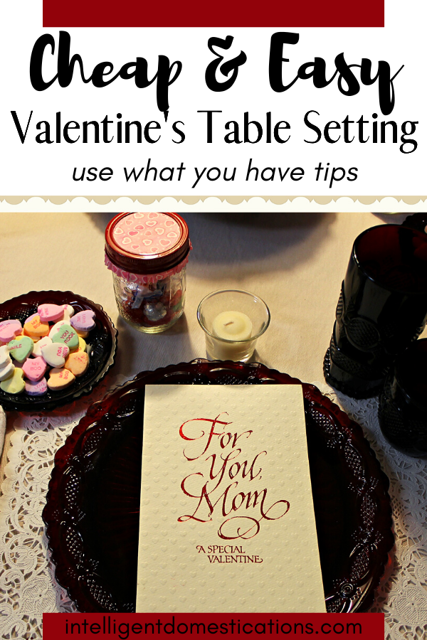 Cheap and Easy Valentine Table decor ideas. Tips for setting a use what you have, pretty Valentines table at home.