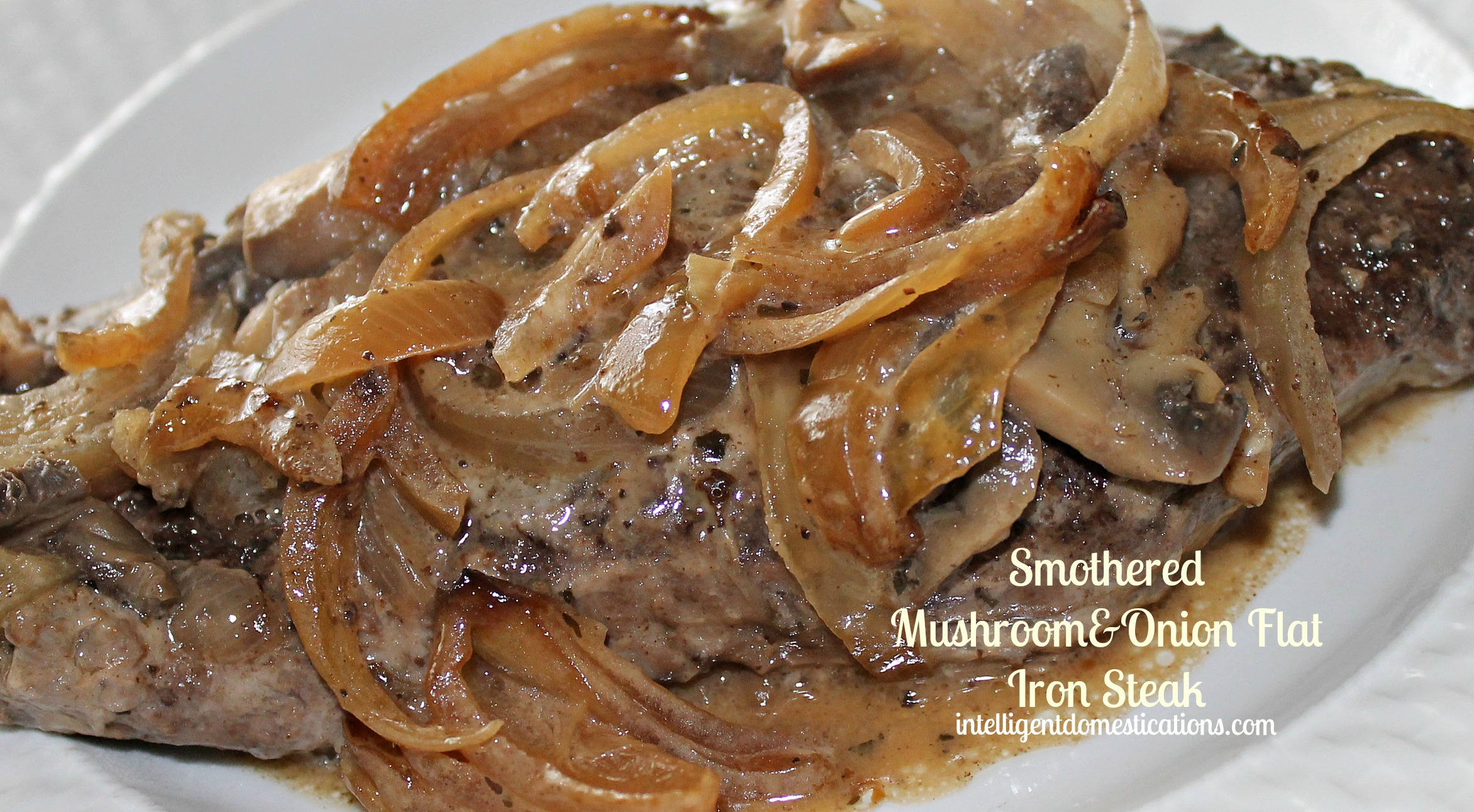 CRockpot Smothered Mushroom & Onion Flat Iron Steak.intelligentdomestications.com