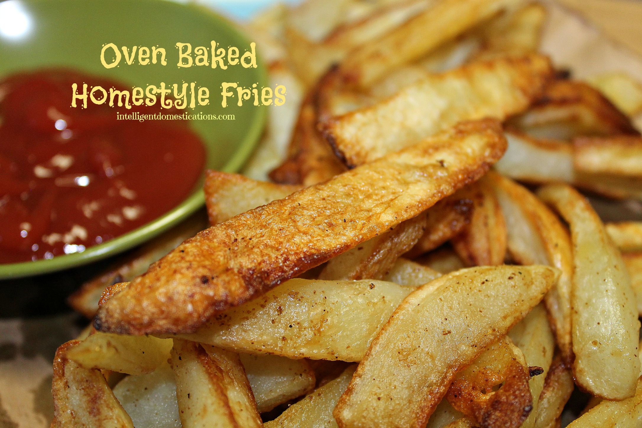 Oven Baked Homestyle Fries.intelligentdomestications.com