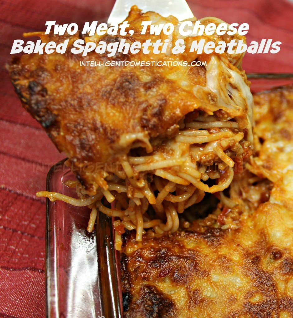Two Meat, Two Cheese Baked spaghetti and meatballs recipe can be found at www.intelligentdomestications.com