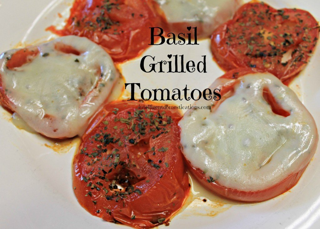 Basil Grilled Tomatoes. No recipe required.www.intelligentdomestications.com