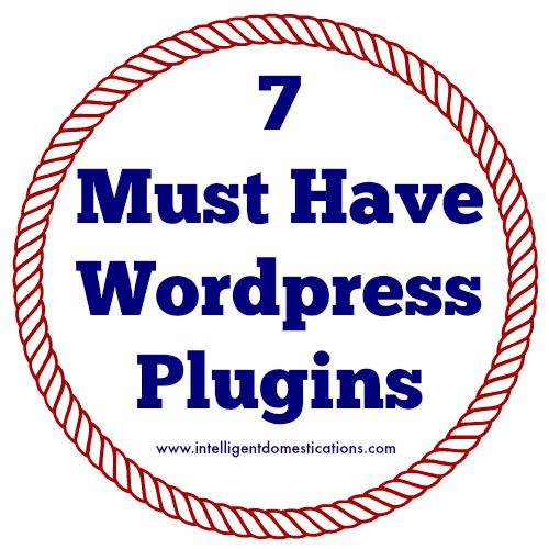 7 Must Have WordPress Plugins 500 by 500 at www.intelligentdomestications.com