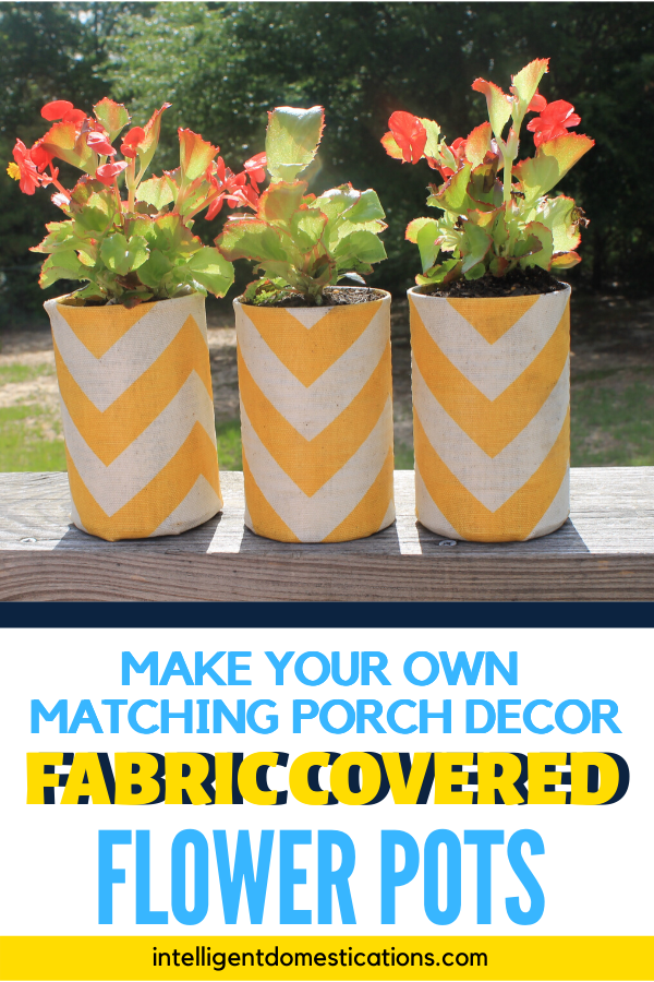 Repurposed vegetable cans into fabric covered flower pots to match your porch pillows. #repurpose #upcycle