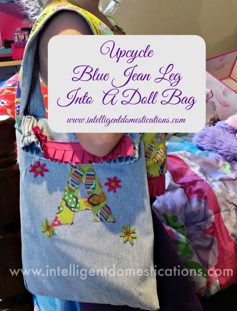 Upcycle Blue jean Leg Into a Doll Bag.www.ingelligentdomestications.com