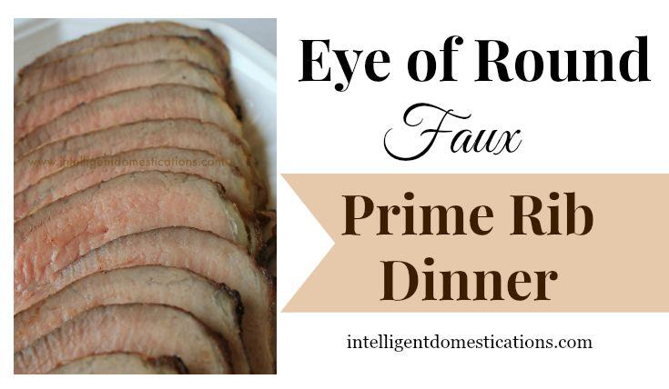 Eye of Round Faux Prime Rib Dinner 735x428 at www.intelligentdomestications.com