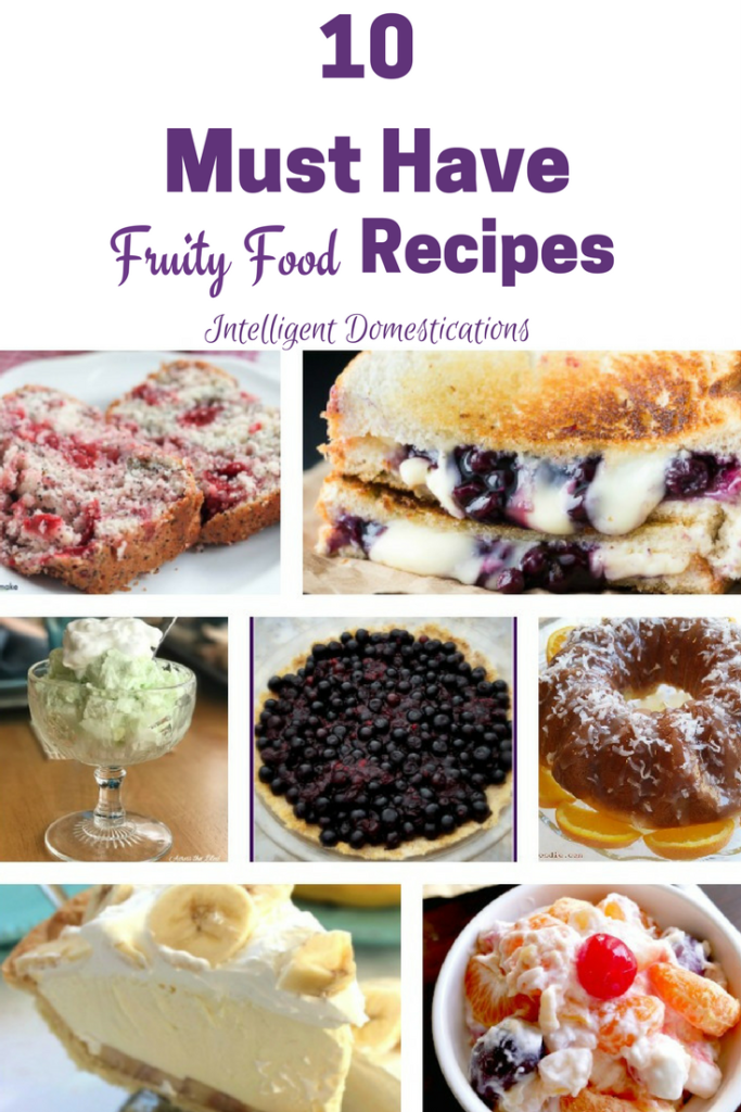10 Must Have Fruity Food Recipes