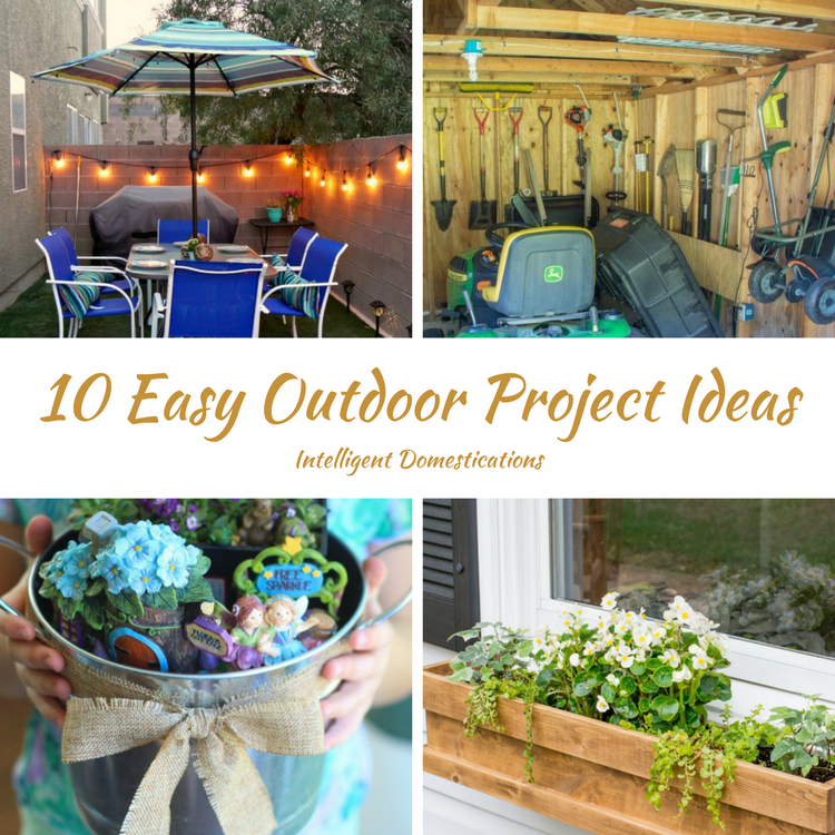 10 Outdoor Project Ideas anyone can do.Intelligent Domestications. Merry Monday Link Party Features posts