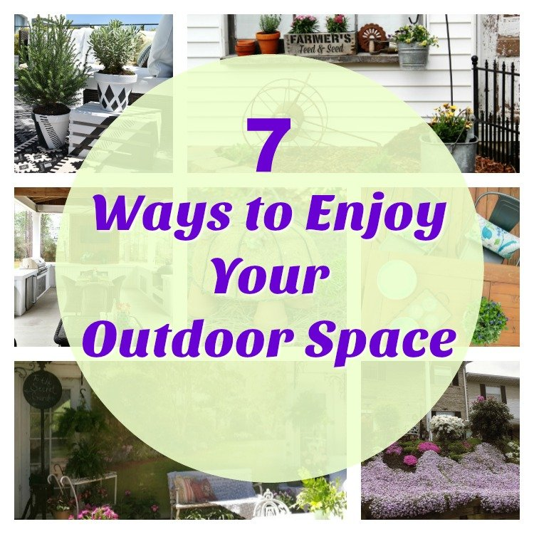 7 ways to enjoy your outdoor space. Creative DIY projects for outdoor living.