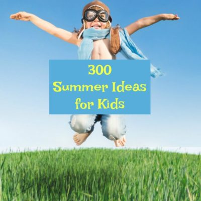 300 Summer Ideas for Kids