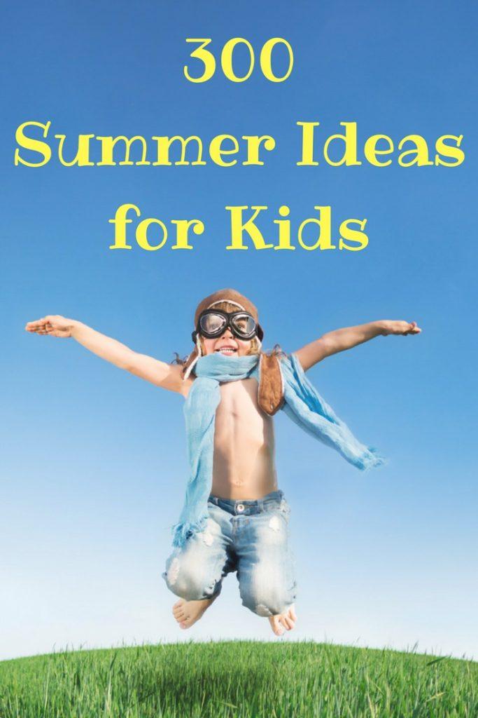 300 Summer Ideas for kids. Summer fun activities for kids of all ages. #summerfun #summertodolist #kidssummeractivities