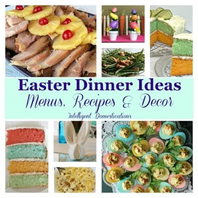 Easter Dinner Ideas With Menu's, Recipes & Decor