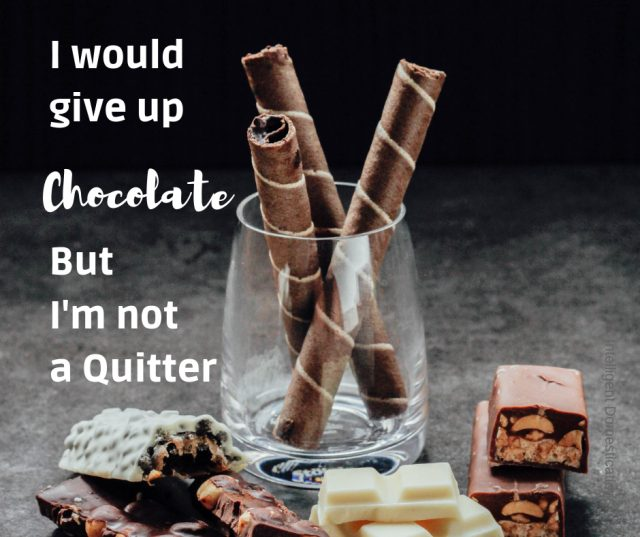 Chocolate Quote. I would give up chocolate but I'm not a quitter