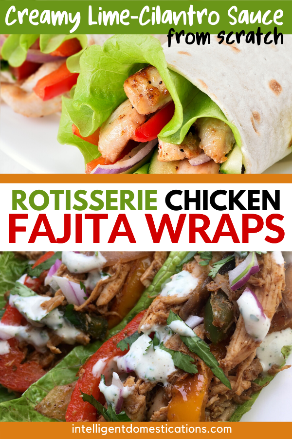 Easy recipe for Rotisserie Chicken Fajita wraps with homemade seasoning and made from scratch Cilantro Lime Sauce. Serve these as lettuce wraps or soft shell tortilla wraps. We have included a list of ways to serve your Chicken Fajitas and side dish suggestions. #chickenrecipe #Intellid