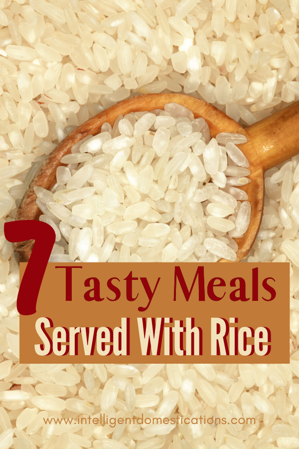 Seven Tasty Meals Served With Rice. Stretch the grocery budget with rice in a delicious recipe. Meals do not have to be boring when rice is the side dish or a main ingredient. #ricerecipes #budgetrecipes #intellid