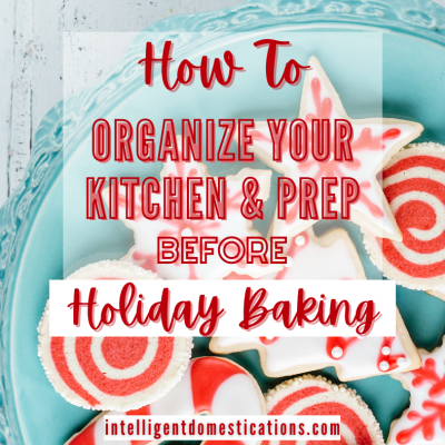 How to Plan Enough Time for Holiday Baking By Organizing Your Kitchen
